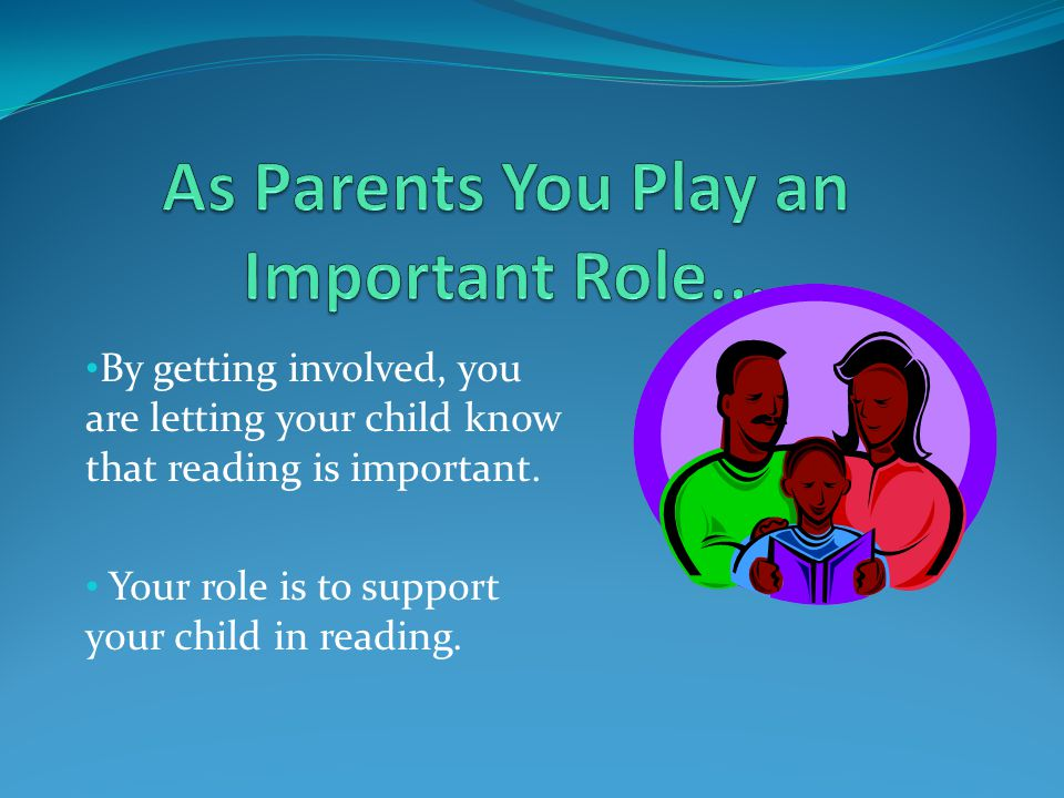As Parents You Play an Important Role...