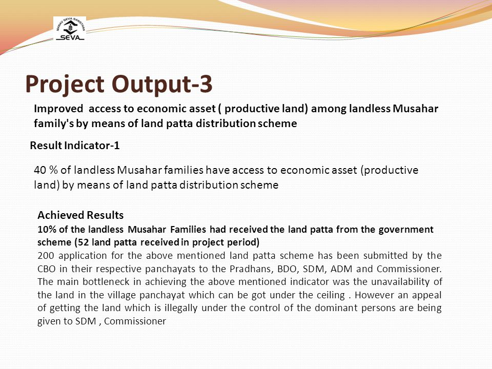 Project Output-3 Improved access to economic asset ( productive land) among landless Musahar family s by means of land patta distribution scheme.
