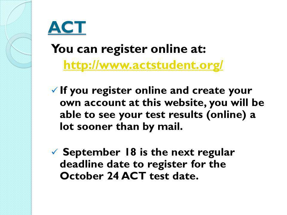 ACT You can register online at: http://www.actstudent.org/