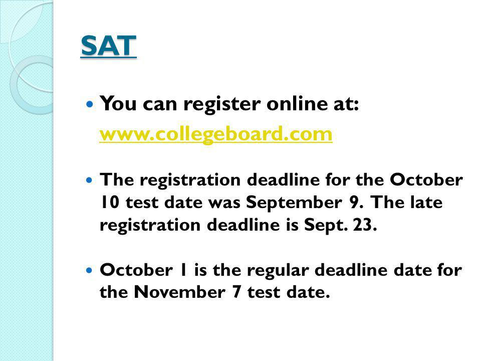 SAT You can register online at: www.collegeboard.com