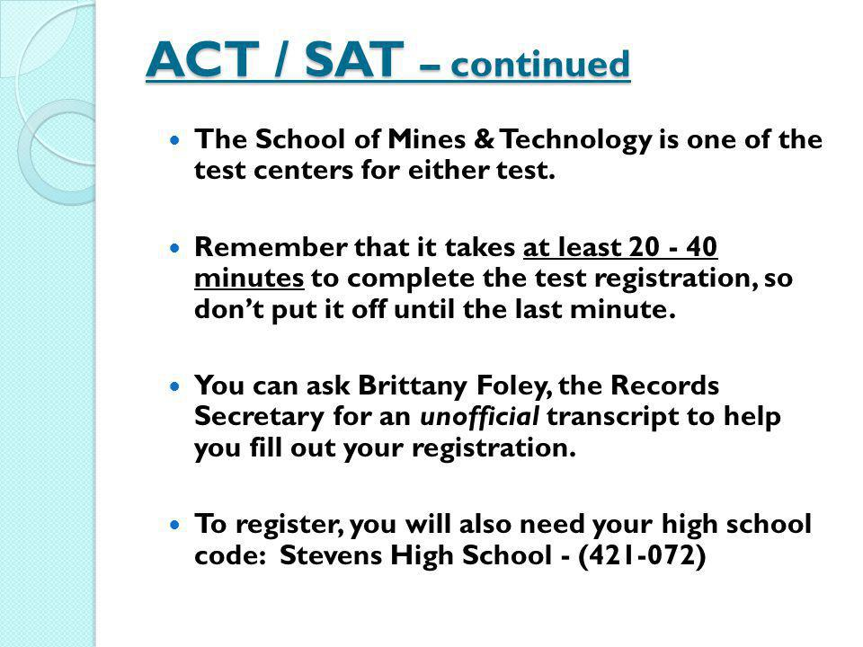 ACT / SAT – continued The School of Mines & Technology is one of the test centers for either test.
