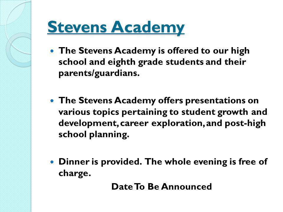 Stevens Academy The Stevens Academy is offered to our high school and eighth grade students and their parents/guardians.