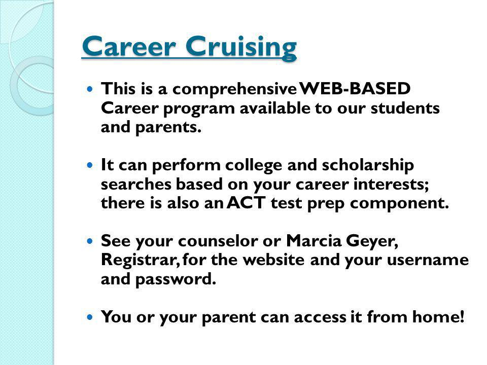 Career Cruising This is a comprehensive WEB-BASED Career program available to our students and parents.