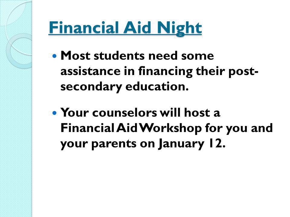 Financial Aid Night Most students need some assistance in financing their post- secondary education.