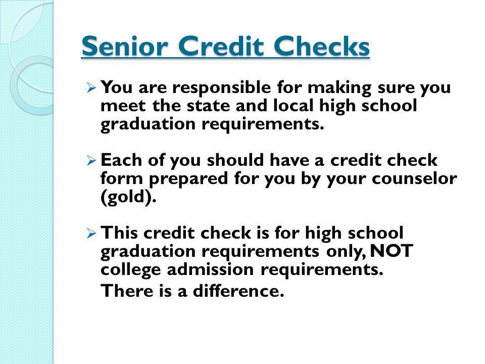 Senior Credit Checks You are responsible for making sure you meet the state and local high school graduation requirements.