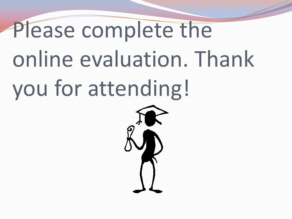 Please complete the online evaluation. Thank you for attending!