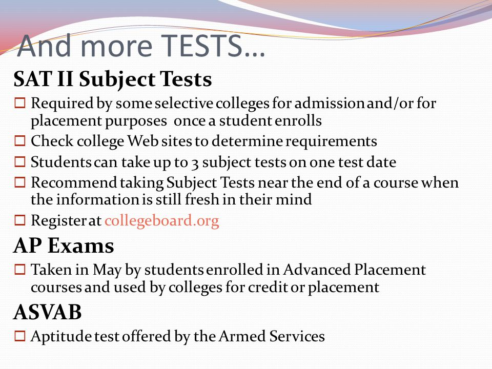 And more TESTS… SAT II Subject Tests AP Exams ASVAB