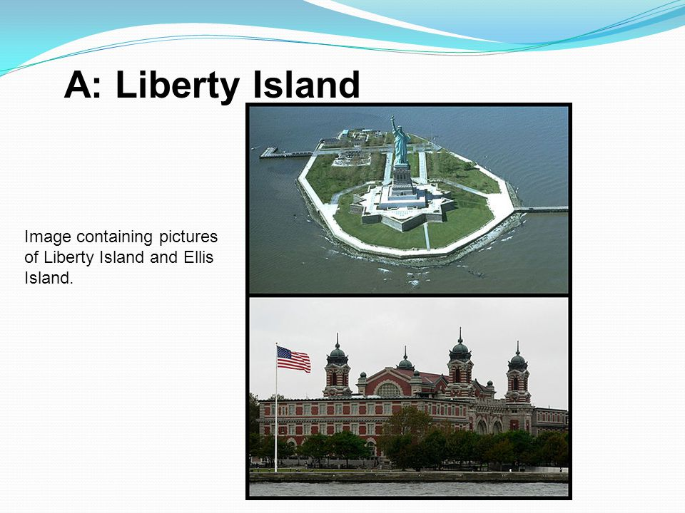 A: Liberty Island Image containing pictures of Liberty Island and Ellis Island.