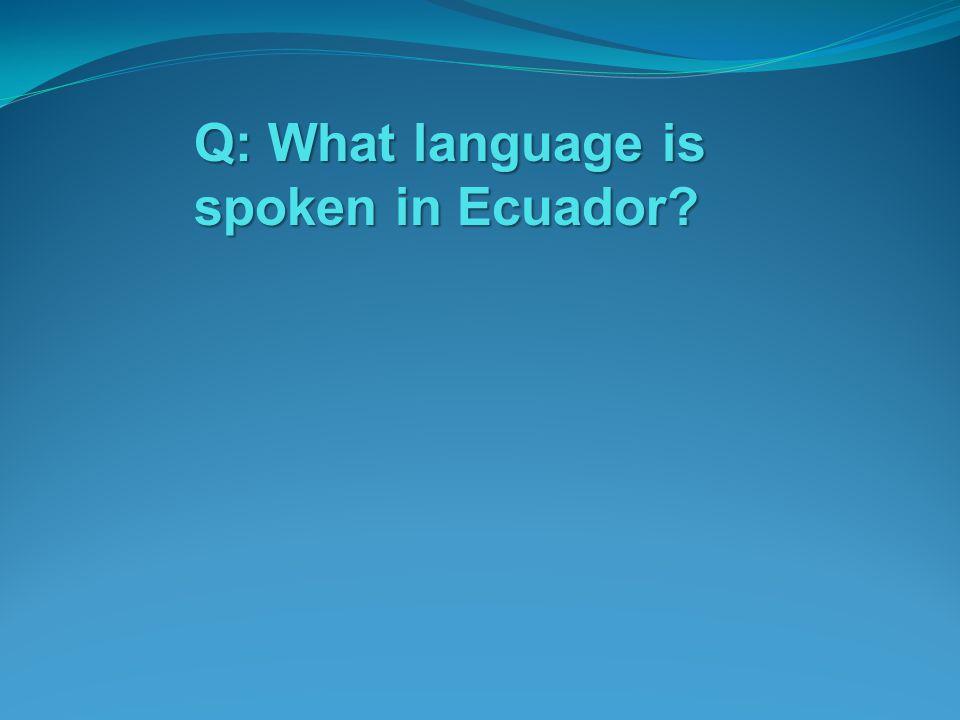 Q: What language is spoken in Ecuador
