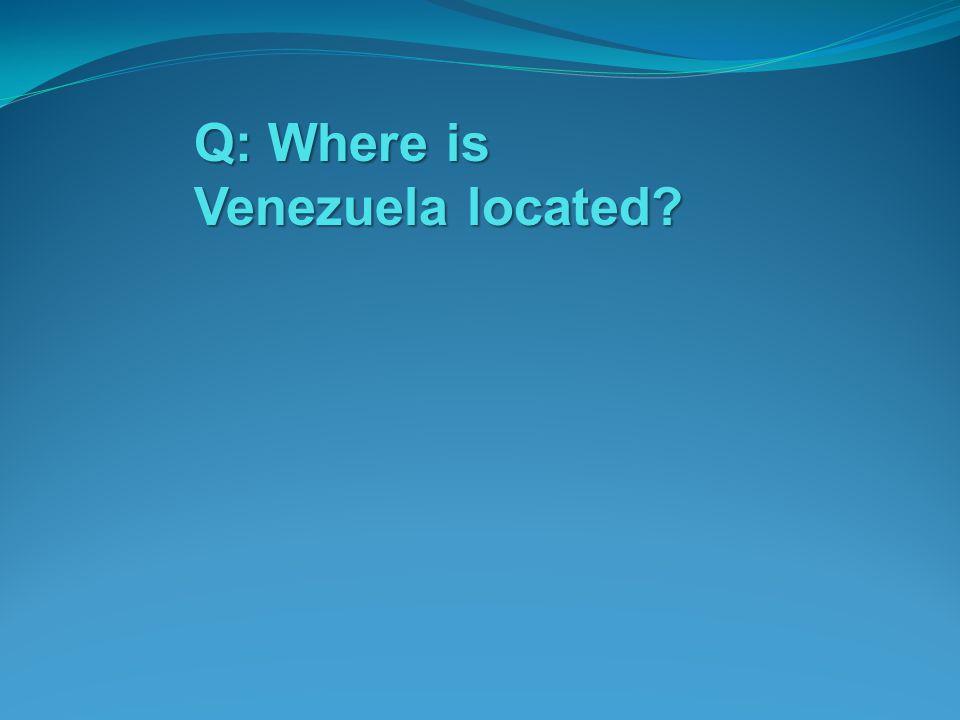 Q: Where is Venezuela located