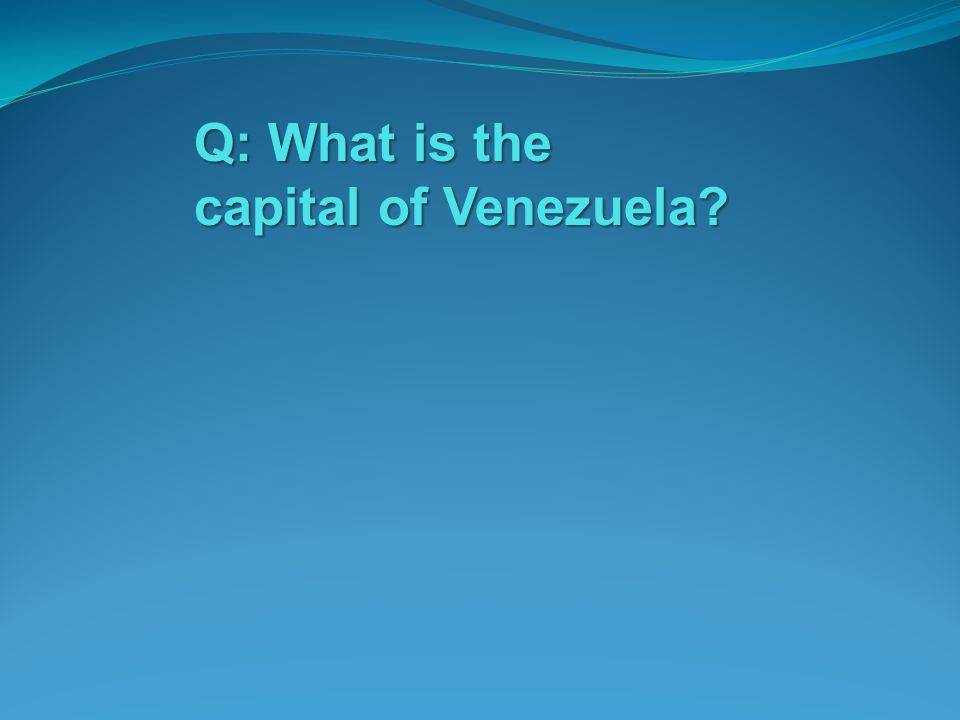 Q: What is the capital of Venezuela