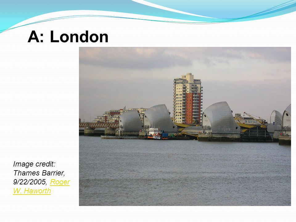 A: London Image credit: Thames Barrier, 9/22/2005, Roger W. Haworth