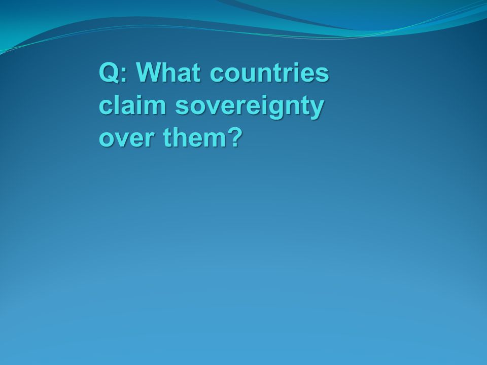 Q: What countries claim sovereignty over them