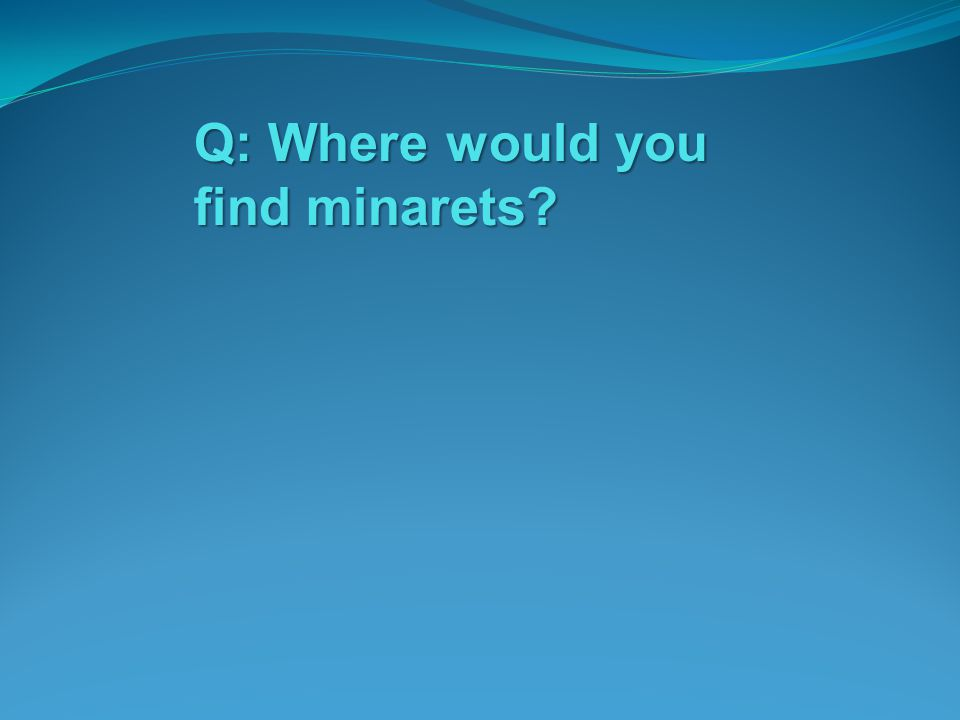 Q: Where would you find minarets