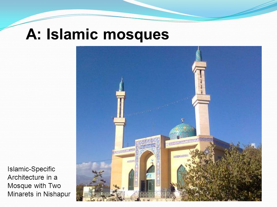 A: Islamic mosques Islamic-Specific Architecture in a Mosque with Two Minarets in Nishapur