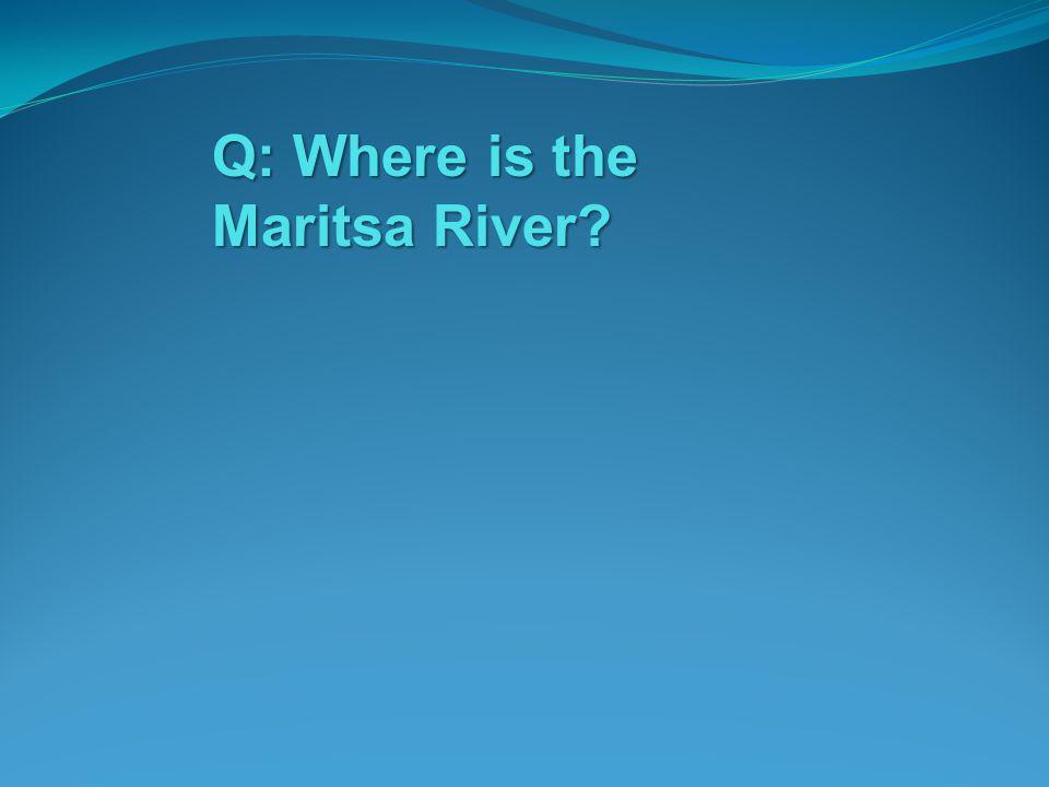 Q: Where is the Maritsa River
