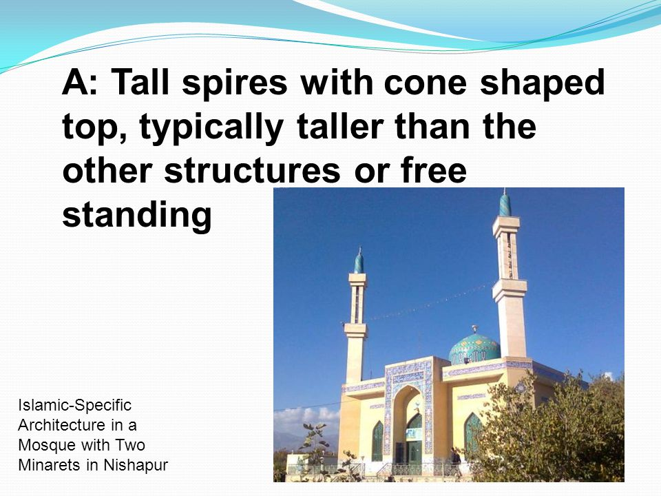 A: Tall spires with cone shaped top, typically taller than the other structures or free standing