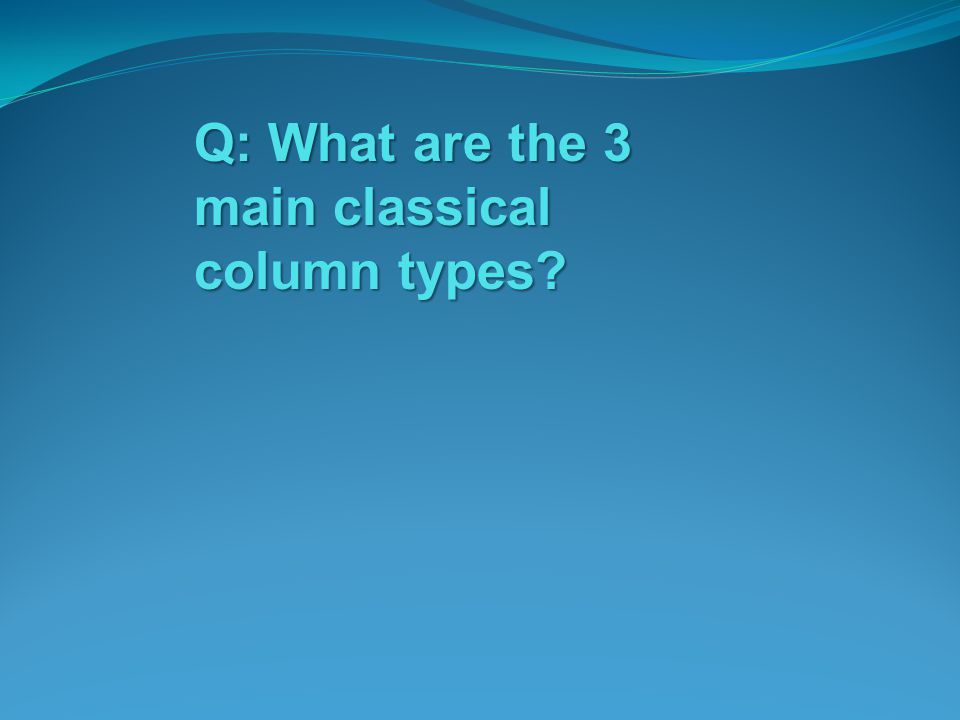 Q: What are the 3 main classical column types