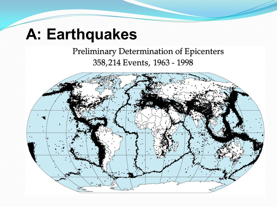 A: Earthquakes