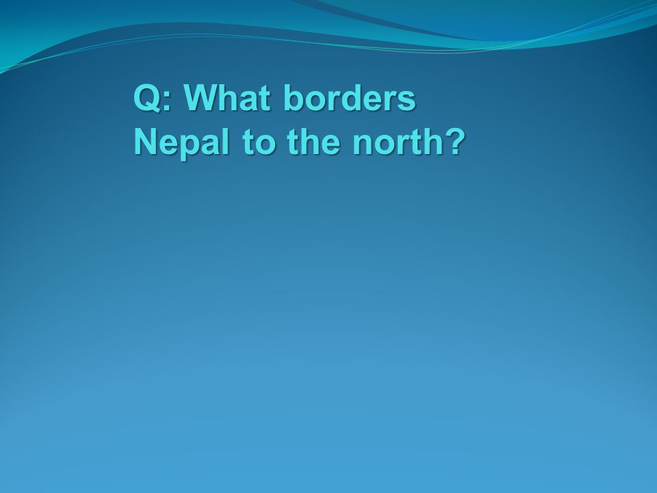 Q: What borders Nepal to the north