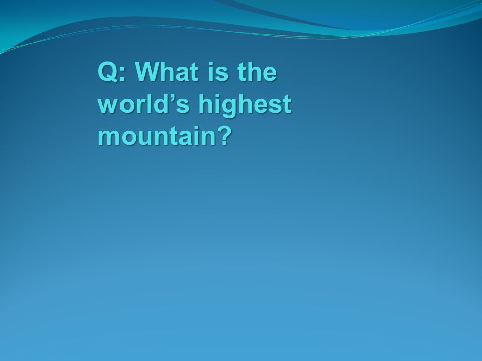 Q: What is the world's highest mountain