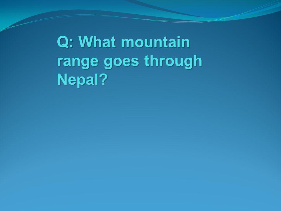 Q: What mountain range goes through Nepal