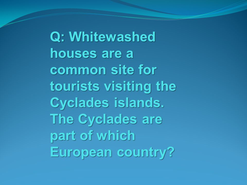 Q: Whitewashed houses are a common site for tourists visiting the Cyclades islands.