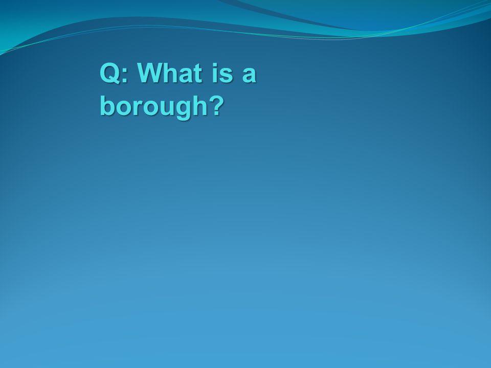 Q: What is a borough