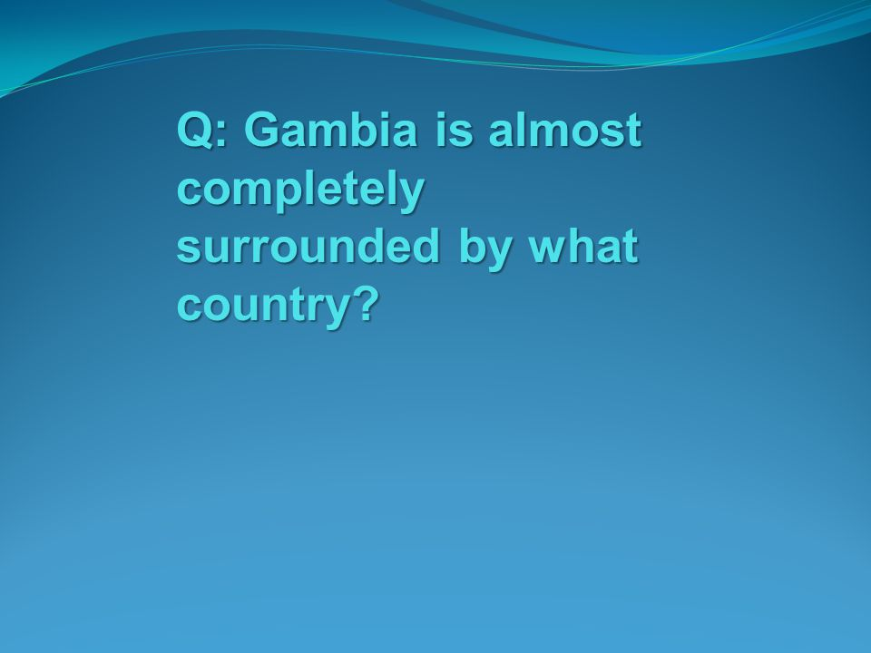 Q: Gambia is almost completely surrounded by what country