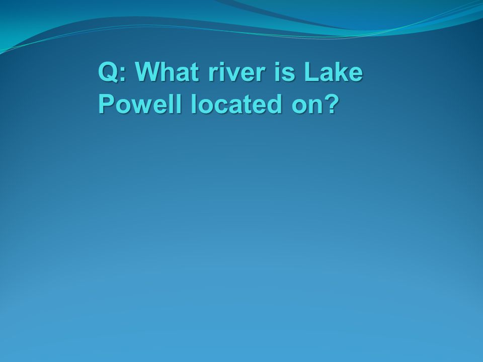 Q: What river is Lake Powell located on