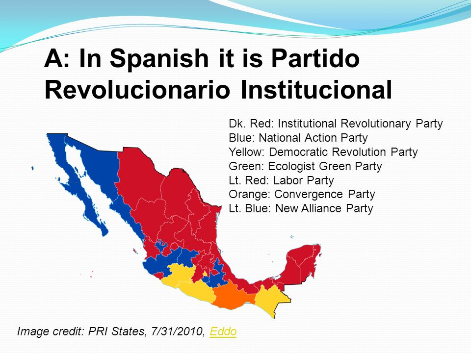 A: In Spanish it is Partido Revolucionario Institucional