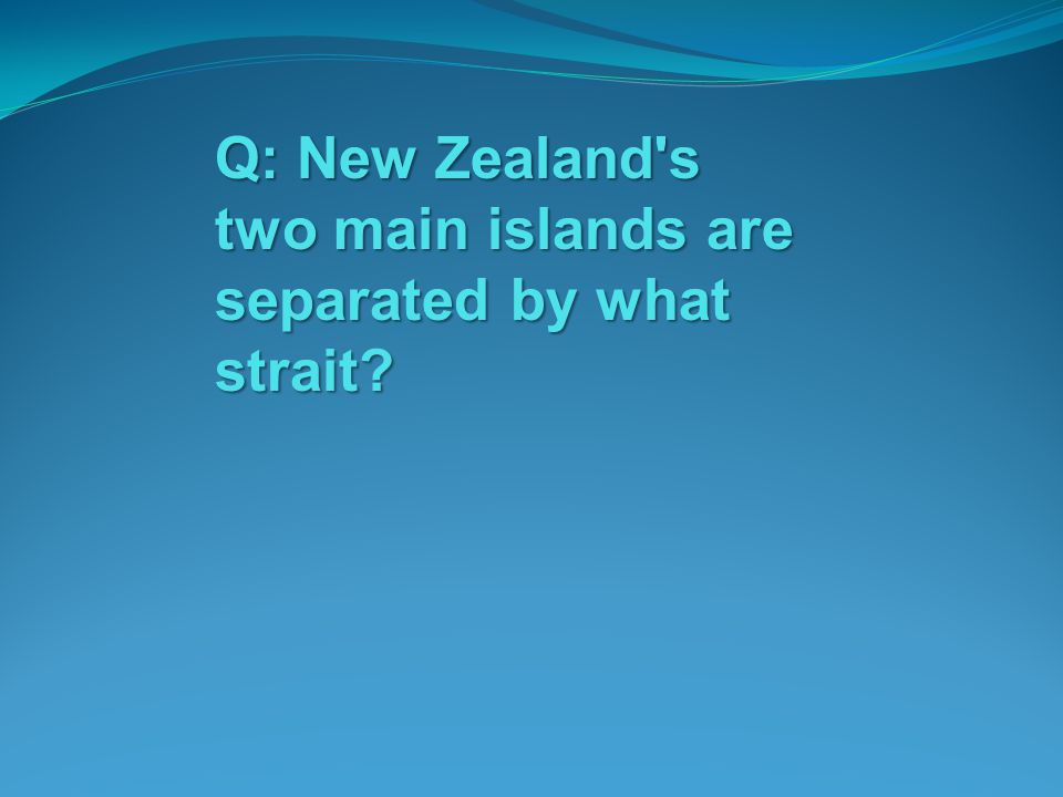 Q: New Zealand s two main islands are separated by what strait