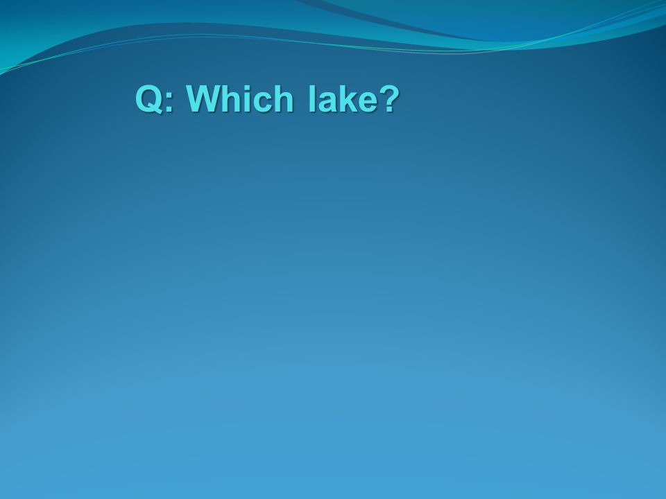 Q: Which lake