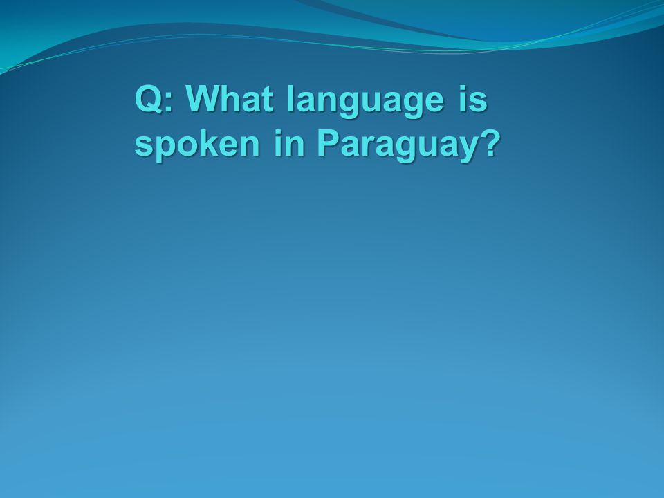 Q: What language is spoken in Paraguay
