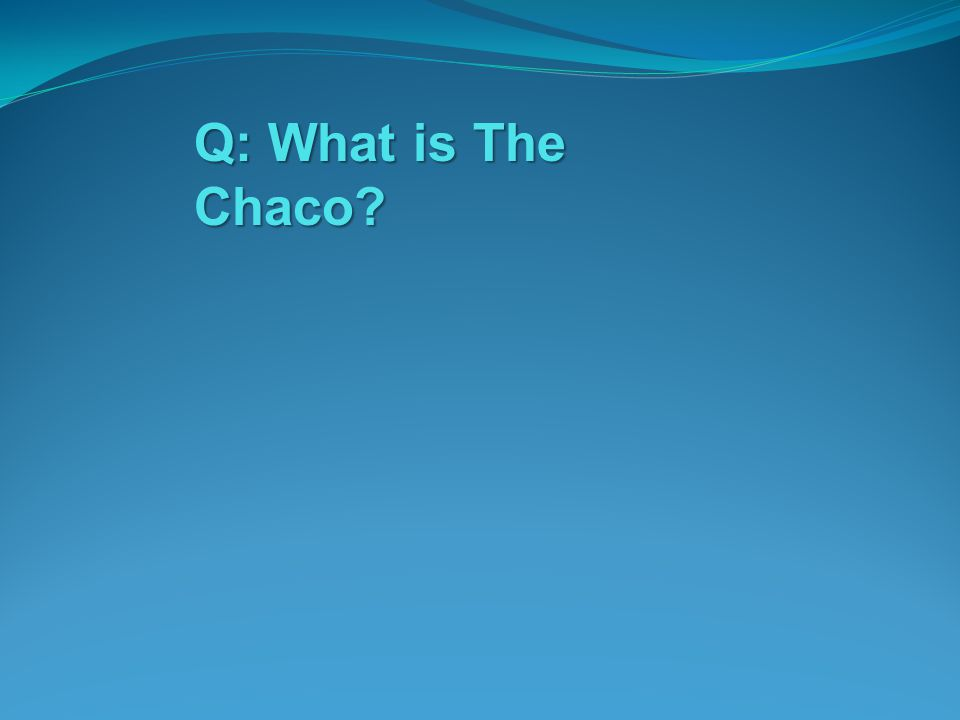 Q: What is The Chaco