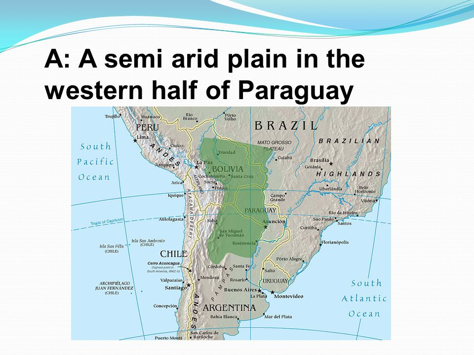 A: A semi arid plain in the western half of Paraguay