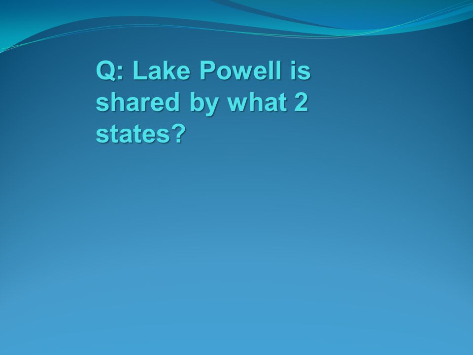 Q: Lake Powell is shared by what 2 states