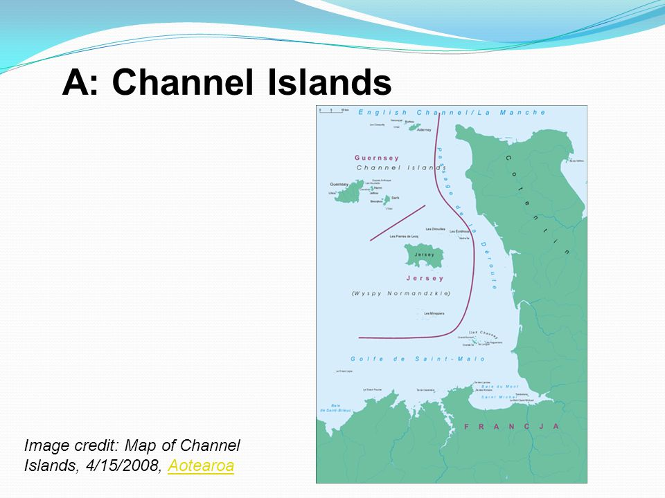 A: Channel Islands Image credit: Map of Channel Islands, 4/15/2008, Aotearoa