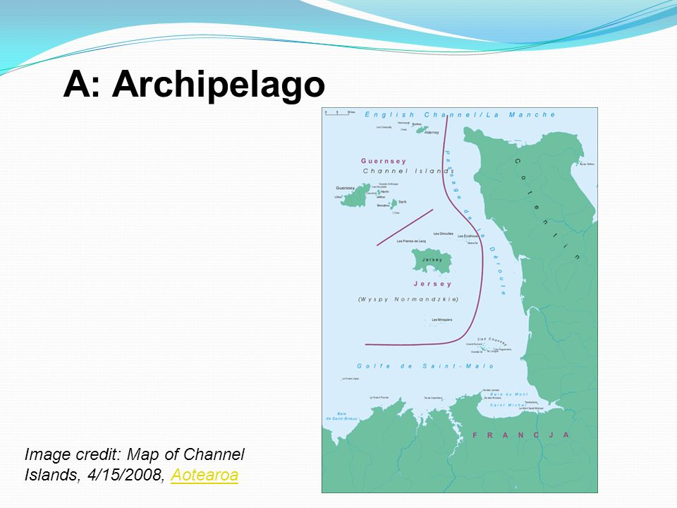 A: Archipelago Image credit: Map of Channel Islands, 4/15/2008, Aotearoa