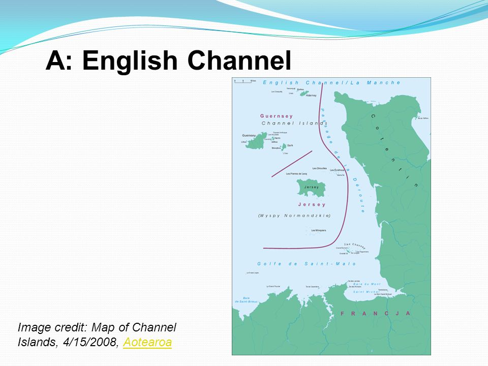 A: English Channel Image credit: Map of Channel Islands, 4/15/2008, Aotearoa