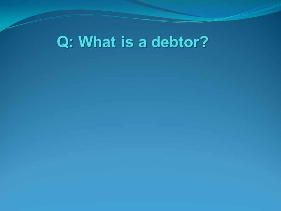 Q: What is a debtor