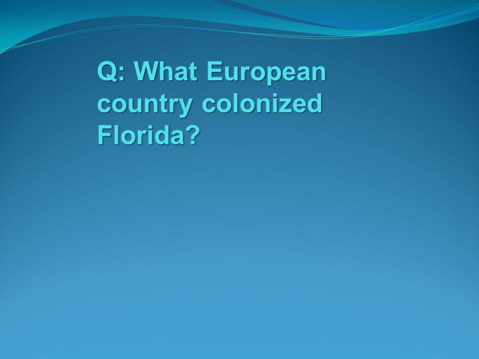 Q: What European country colonized Florida