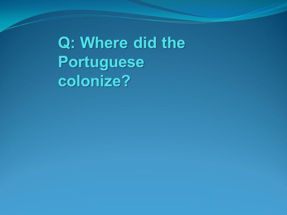 Q: Where did the Portuguese colonize