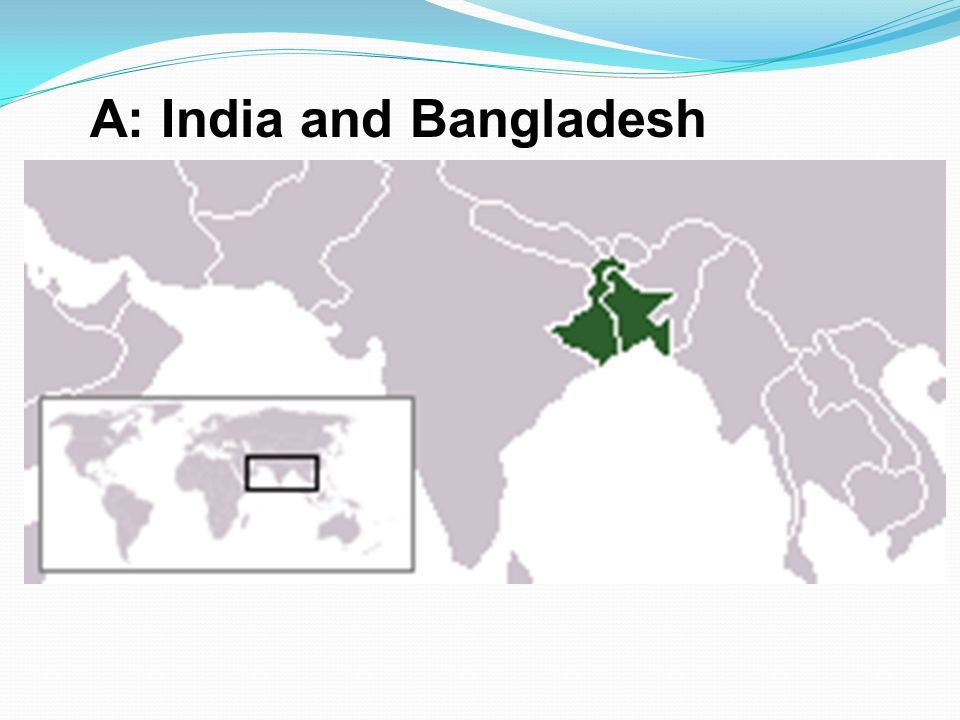 A: India and Bangladesh