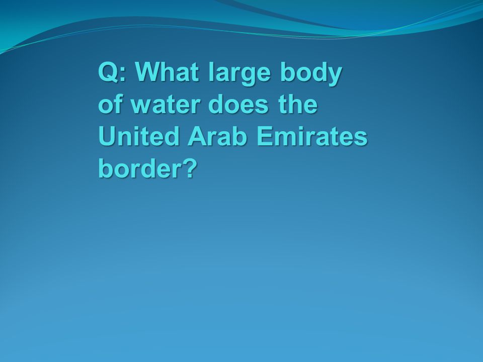 Q: What large body of water does the United Arab Emirates border
