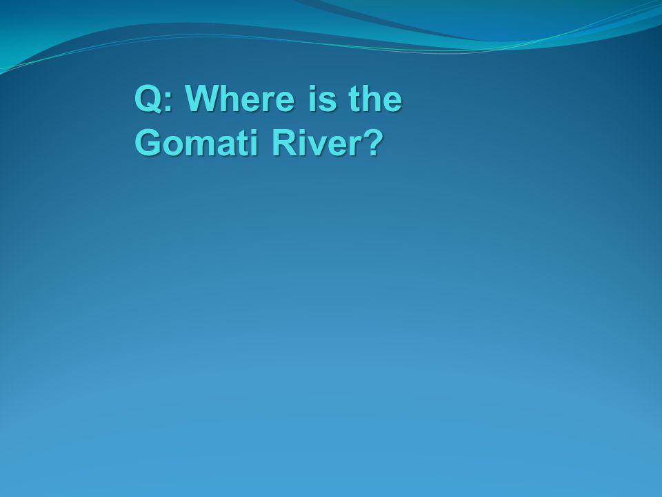 Q: Where is the Gomati River