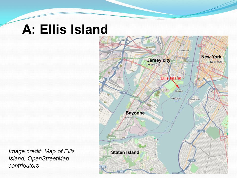 A: Ellis Island Image credit: Map of Ellis Island, OpenStreetMap contributors