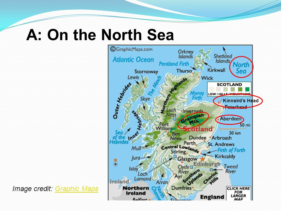 A: On the North Sea Kinnaird's Head Image credit: Graphic Maps