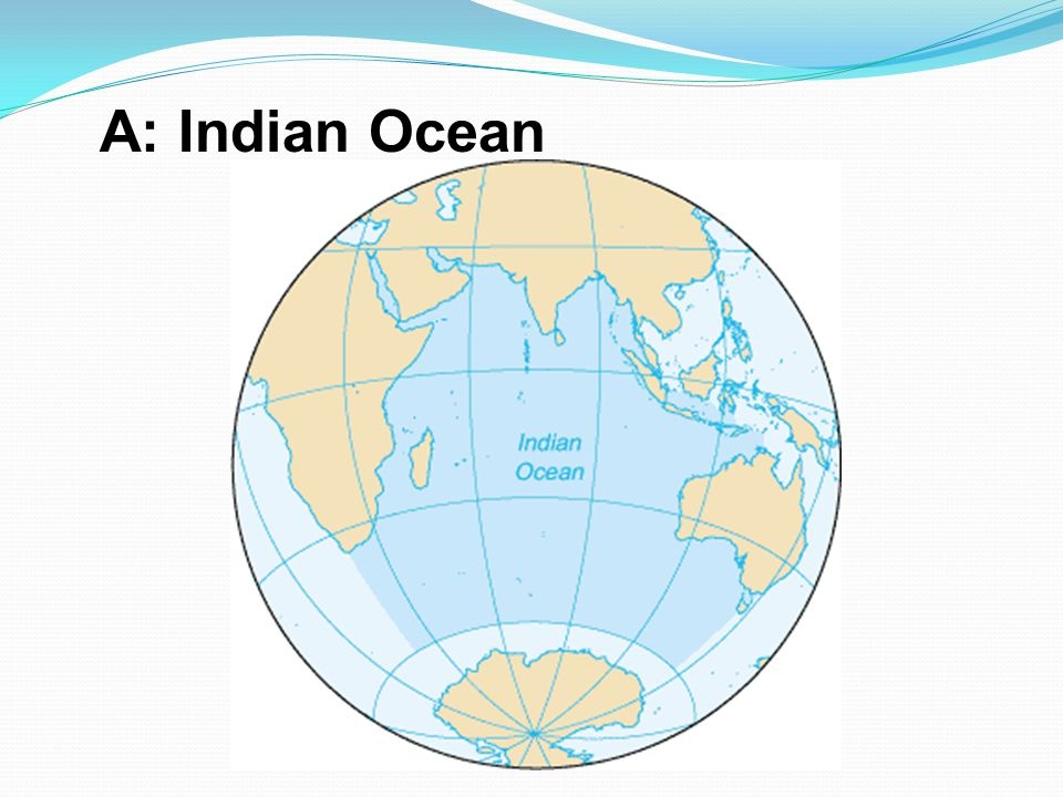A: Indian Ocean