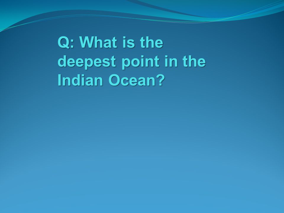 Q: What is the deepest point in the Indian Ocean